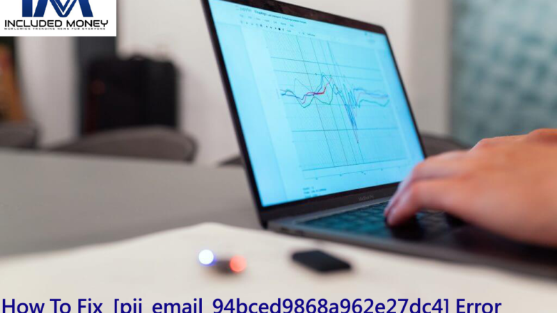 How To Fix  [pii_email_94bced9868a962e27dc4] Error Solved