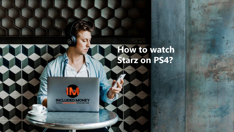 How to watch Starz on PS4?