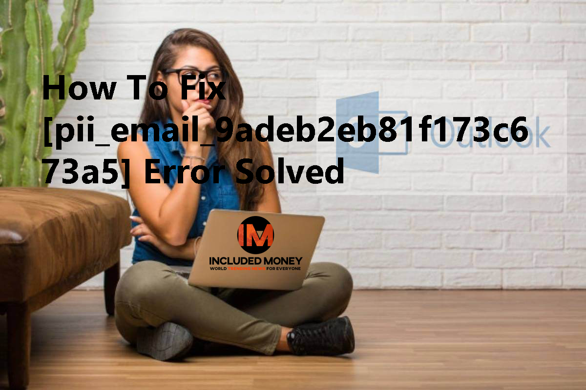 How To Fix [pii_email_9adeb2eb81f173c673a5] Error Solved