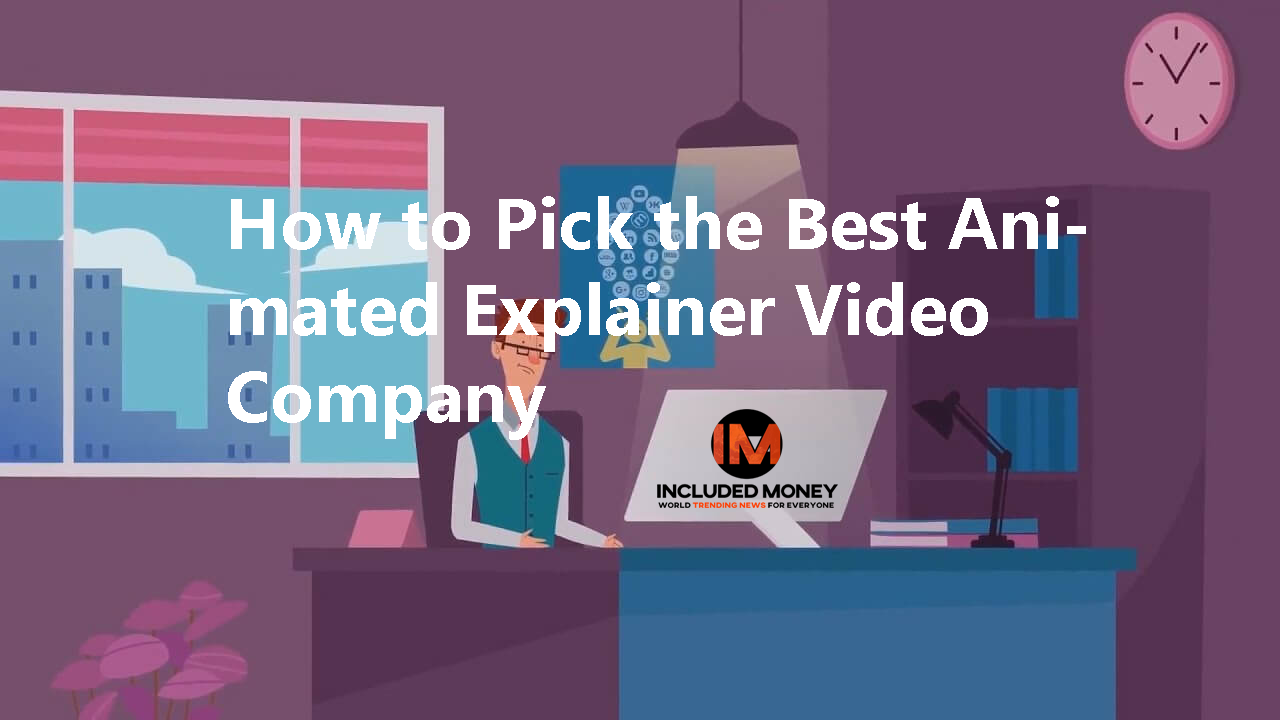 How to Pick the Best Animated Explainer Video Company