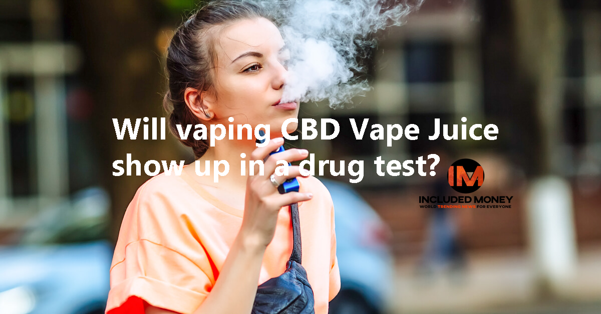 Will vaping CBD Vape Juice show up in a drug test?